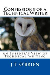 Confessions of a Technical Writer: An Insider's View of Technical Writing