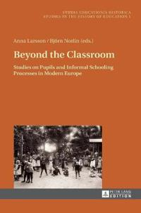 Beyond the Classroom: Studies on Pupils and Informal Schooling Processes in Modern Europe