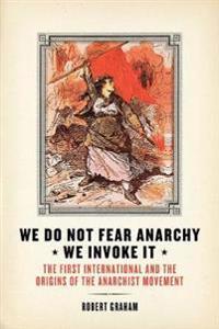 We Do Not Fear Anarchy, We Invoke It