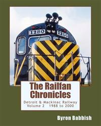 The Railfan Chronicles, Detroit & Mackinac Railway, Volume 2, 1988 to 2000: Including Central Michigan Railway and Lakes States Railway