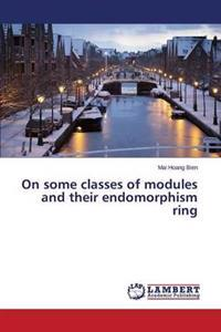On Some Classes of Modules and Their Endomorphism Ring