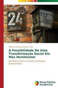 A Possibilidade de Uma Transformacao Social Em Max Horkheimer