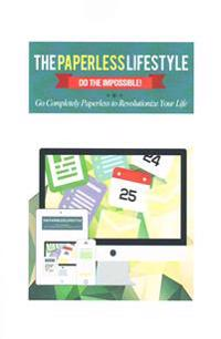 The Paperless Lifestyle: Do the Impossible! Go Completely Paperless to Revolutionize Your Life