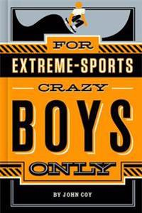 For Extreme-Sports Crazy Boys Only