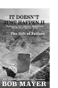 Shit Doesn't Just Happen II: Challenger, Czar, Sultana, Mulholland, Kursk, Pearl Harbor, Alive!: The Gift of Failure