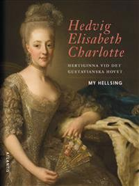 Hedvig Elisabeth Charlotte : hertiginna vid det gustavianska hovet