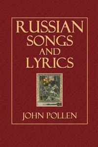 Russian Songs and Lyrics: Being Faithful Translations of Selections from Some of the Best Russian Poets-Pushkin, Lermontof, Nadson, Nekrasov, To