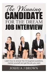 The Winning Candidate for the Dream Job Interview: Learn How to Answer the 33 Toughest Questions, Market Yourself and Get the Job You Want