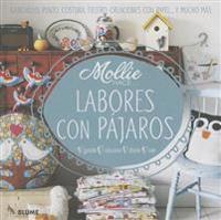Labores Con Pajaros: Ganchillo, Punto, Costura, Fieltro, Creaciones Con Papel . . . y Mucho Mas