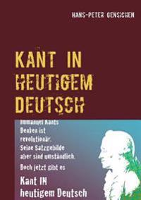 Kant IN heutigem Deutsch