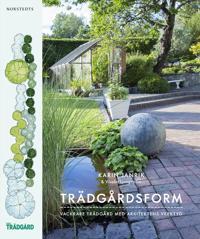 Trädgårdsform : vackrare trädgård med arkitektens verktyg