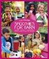 Smoothies för barn : upptäck, utforska, experimentera och lär dig allt om frukter och grönsaker