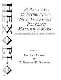 A Parallel & Interlinear New Testament Polyglot: Matthew-Mark in Hebrew, Latin, Greek, English, German, and French