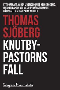 Knutbypastorns fall - Ett porträtt av den livstidsdömde Helge Fossmo, mannen bakom det mest uppmärksammade rättsfallet sedan Palmemordet
