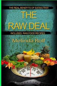 The Raw Deal: The Real Benefits of Eating Raw for Health and Weight Loss: Includes Raw Food Recipes to Get You Started