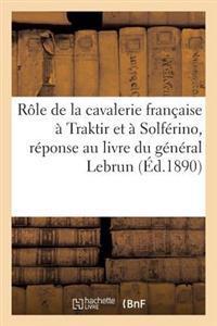 R�le de la Cavalerie Fran�aise � Traktir Et � Solf�rino, R�ponse Au Livre Du G�n�ral Lebrun
