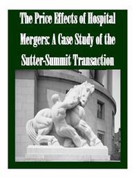 The Price Effects of Hospital Mergers: A Case Study of the Sutter-Summit Transaction