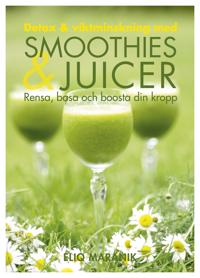 Detox & viktminskning med smoothies & juicer : rensa, basa och boosta din kropp - Eliq Maranik pdf epub