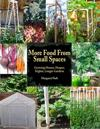 More Food from Small Spaces: Growing Denser, Deeper, Higher, Longer Gardens
