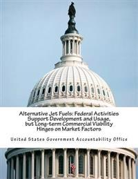 Alternative Jet Fuels: Federal Activities Support Development and Usage, But Long-Term Commercial Viability Hinges on Market Factors