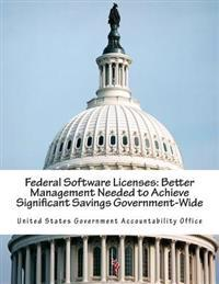 Federal Software Licenses: Better Management Needed to Achieve Significant Savings Government-Wide