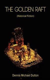 The Golden Raft: (Historic Fiction)