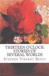 Thirteen O'Clock: Stories of Several Worlds