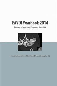 Eavdi Yearbook 2014: Reviews in Veterinary Diagnostic Imaging
