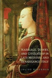 Marriage, Dowry, and Citizenship in Late Medieval and Renaissance Italy
