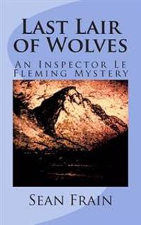 Last Lair of Wolves: An Inspector Le Fleming Mystery