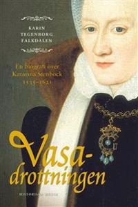 Vasadrottningen : en biografi över Katarina Stenbock 1535-1621