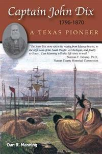 Captain John Dix 1796-1879: A Texas Pioneer