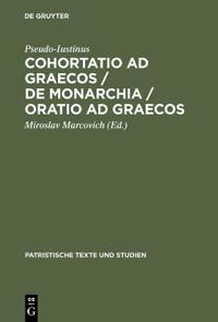 Cohortatio Ad Graecos ; De Monarchia ; Oratio Ad Graecos