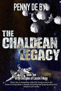 The Chaldean Legacy: Book Two of the Disciples of Cassini Trilogy