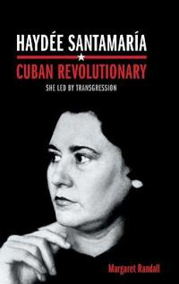 Haydee Santamaria, Cuban Revolutionary
