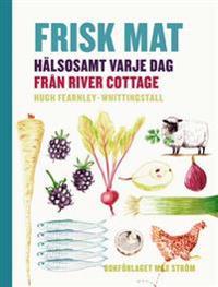Frisk mat : hälsosamt varje dag från River Cottage