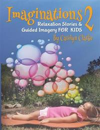 Imaginations 2: Relaxation Stories and Guided Imagery for Kids