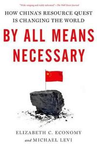 By all means necessary - how chinas resource quest is changing the world