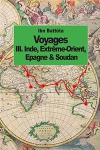 Voyages: Inde, Extreme-Orient, Espagne & Soudan (Tome 3)