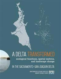 A Delta Transformed: Ecological Functions, Spatial Metrics, and Landscape Change in the Sacramento-San Joaquin Delta