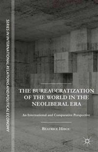 The Bureaucratization of the World in the Neoliberal Era
