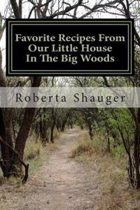 Favorite Recipes from Our Little House in the Big Woods