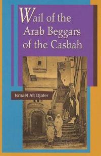 Wail of the Arab Beggars of the Casbah