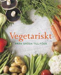Vegetariskt : från gröda till föda