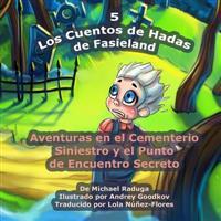 Los Cuentos de Hadas de Fasieland - 5: Aventuras En El Cementerio Siniestro y El Punto de Encuentro Secreto