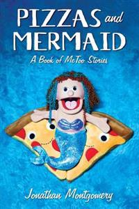 Pizzas & Mermaid: A Book of Metoo Stories
