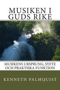 Musiken I Guds Rike: Musikens Ursprung, Syfte Och Praktiska Funktion