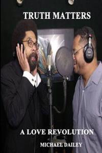 Truth Matters a Love Revolution: Michael Dailey Present Cornel West America's Most Wanted