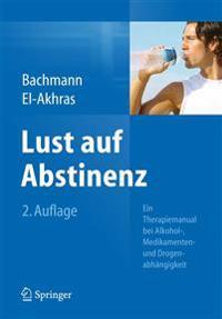 Lust Auf Abstinenz: Ein Therapiemanual Bei Alkohol-, Medikamenten- Und Drogenabhangigkeit