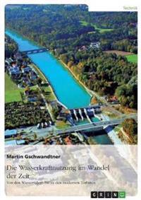 Die Wasserkraftnutzung Im Wandel Der Zeit